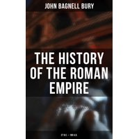 The History of the Roman Empire: 27 B.C.  180 A.D. - eBook