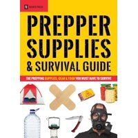 Prepper Supplies & Survival Guide: The Prepping Supplies, Gear & Food You Must Have to Survive (Paperback)