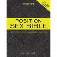 The Position Sex Bible : More Positions Than You Could Possibly Imagine Trying