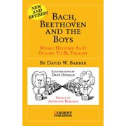 Bach, Beethoven and the Boys : Music History as It Ought to Be Taught