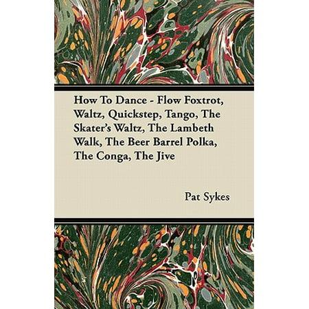 How to Dance - Flow Foxtrot, Waltz, Quickstep, Tango, the Skater's Waltz, the Lambeth Walk, the Beer Barrel Polka, the Conga, the Jive Beer Barrel Polka Song
