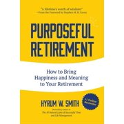 Purposeful Retirement : How to Bring Happiness and Meaning to Your Retirement