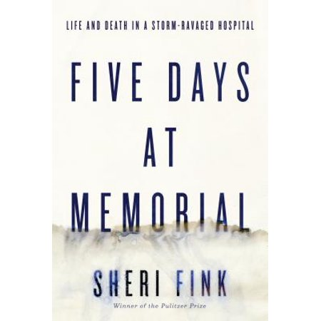 Five Days at Memorial : Life and Death in a Storm-Ravaged (Best Hospitals In Bogota)