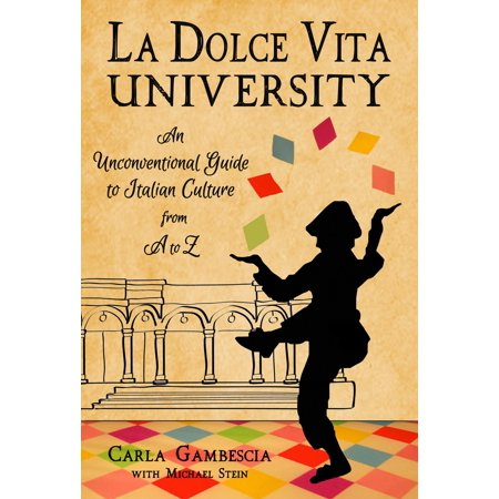 La Dolce Vita University : An Unconventional Guide to Italian Culture from A to (Vita 3d Shade Guide Conversion To Vita Classic)
