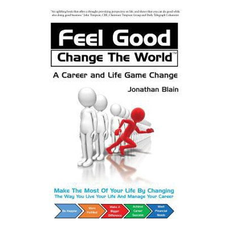 Feel Good Change The World  A Career And Life Game Change