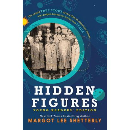 Hidden Figures, Young Readers' Edition : The Untold True Story of Four African American Women Who Helped Launch Our Nation Into