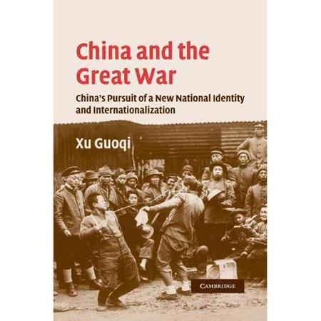 China And The Great War  Chinas Pursuit Of A New National Identity And Internationalization