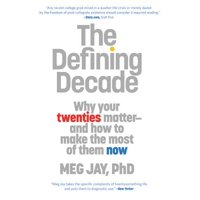 The Defining Decade : Why Your Twenties Matter--And How to Make the Most of Them Now