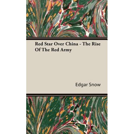 Red Star Over China - The Rise of the Red Army (The Leader Of The Chinese Red Army)