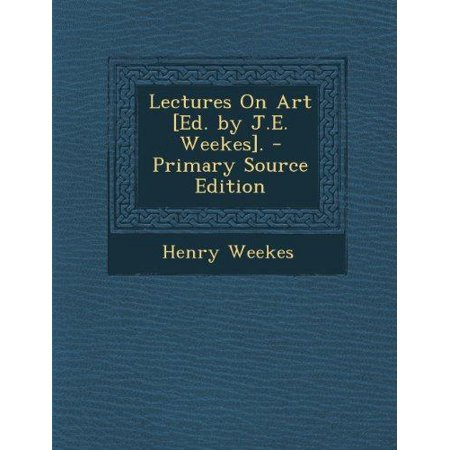 Lectures On Art  Ed  By J E  Weekes    Primary Source