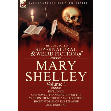 Supernatural Fiction: The Collected Supernatural and Weird Fiction of Mary Shelley-Volume 1 (Hardcover) - Frankenstein Jacket