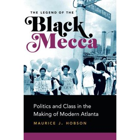 The Legend of the Black Mecca : Politics and Class in the Making of Modern
