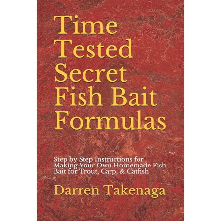 Time Tested Secret Fish Bait Formulas: Step by Step Instructions for Making Your Own Homemade Fish Bait for Trout, Carp, & Catfish (Paperback)