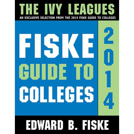 Fiske Guide to Colleges: The Ivy Leagues - eBook (Best Ivy League Colleges)