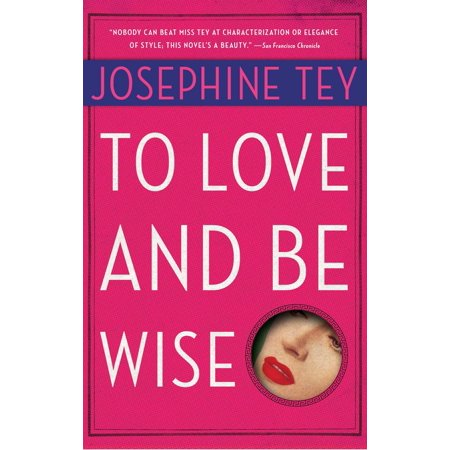 To Love and Be Wise (Josephine Tey To Love And Be Wise)