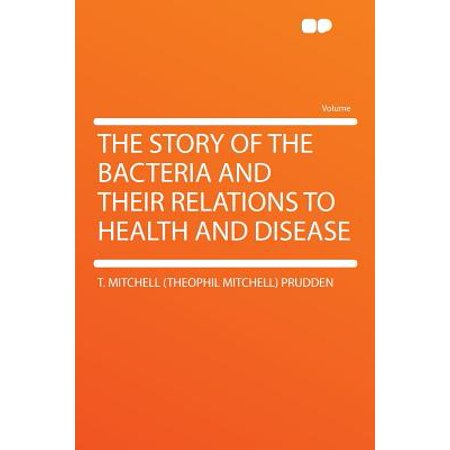 The Story of the Bacteria and Their Relations to Health and