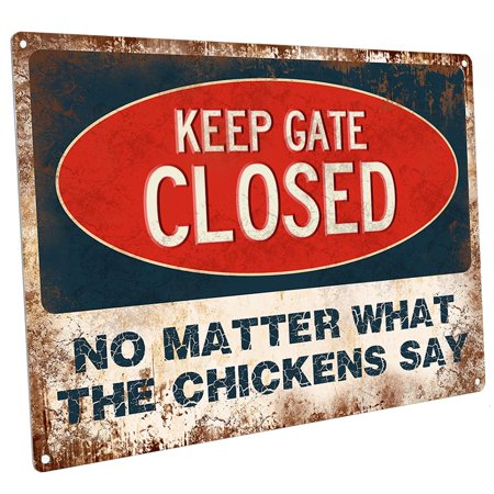 """Keep Gate Closed No Matter What the Chickens Say 9""""x12"""" Metal Sign, Wall Decor for Office or Meeting Room"""