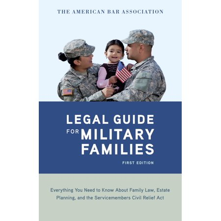 The American Bar Association Legal Guide For Military Families   Everything You Need To Know About Family Law  Estate Planning  And The Servicemembers Civil Relief Act