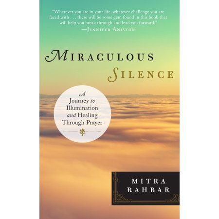 Miraculous Silence : A Journey to Illumination and Healing Through (The Best Prayer For Healing)