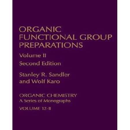 (Organic Functional Group Preparations : Organic Chemistry a Series of Monographs)