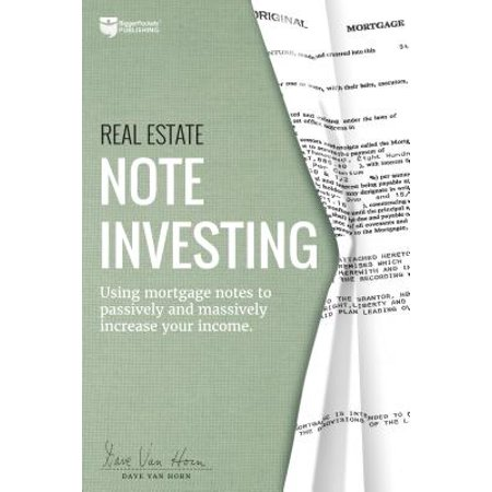 Real Estate Note Investing : Using Mortgage Notes to Passively and Massively Increase Your