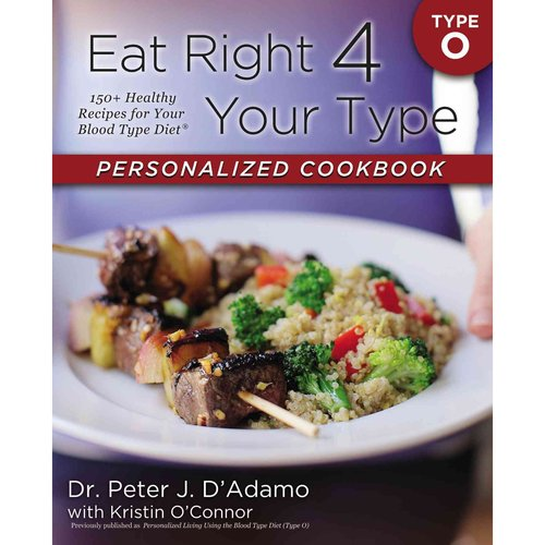 Eat Right 4 Your Type Personalized Cookbook: Type O: 150  Healthy Recipes for Your Blood Type Diet