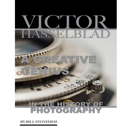 Victor Hasselblad: A Creative Genius In the History of Photography - eBook (Hasselblad Flash)