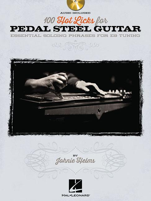 100 Hot Licks for Pedal Steel Guitar : Essential Soloing Phrases for E9 Tuning by Hal Leonard Publishing Corporation