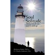 Soul Solitude : Taking Time for Our Souls to Catch Up