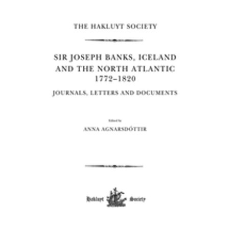 Sir Joseph Banks, Iceland and the North Atlantic 1772-1820 / Journals, Letters and Documents - eBook