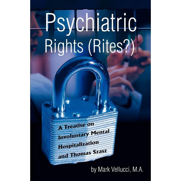 Psychiatric Rights (Rites?) : A Treatise on Involuntary Mental Hospitalization and Thomas Szasz