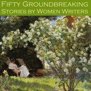 Fifty Groundbreaking Stories by Women Writers - Audiobook
