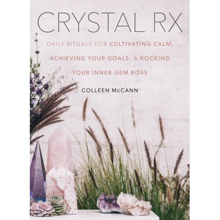 Crystal RX : Daily Rituals for Cultivating Calm, Achieving Your Goals, and Rocking Your Inner Gem Boss