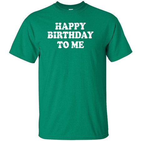 Happy Birthday To Me Adult T Shirt