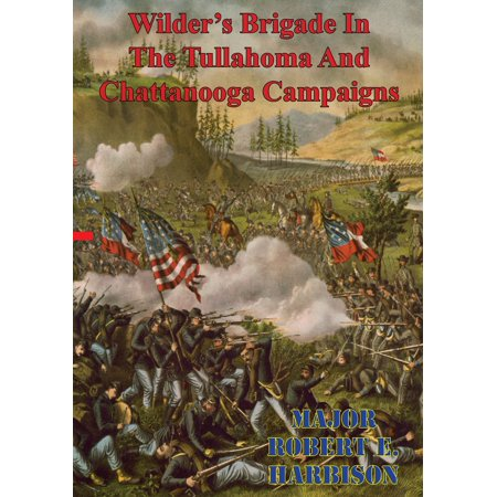 Wilder's Brigade In The Tullahoma And Chattanooga Campaigns Of The American Civil War -