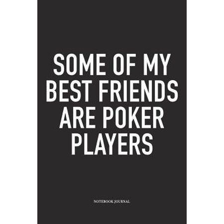 Some Of My Best Friends Are Poker Players: A 6x9 Inch Softcover Matte Blank Diary Notebook With 120 Lined Pages For Card Game Lovers (Best Cash Game Poker Players In The World)