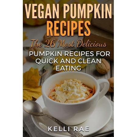 Halloween Pumpkin Recipes (Vegan Pumpkin Recipes: The 26 Most Delicious Pumpkin Recipes for Quick and Clean Eating -)