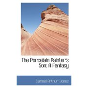 The Porcelain Painter's Son : A Fantasy