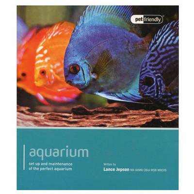 Aquarium : Set Up and Maintenance of the Perfect