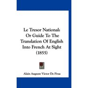 Le Tresor National : Or Guide to the Translation of English Into French at Sight (1855)