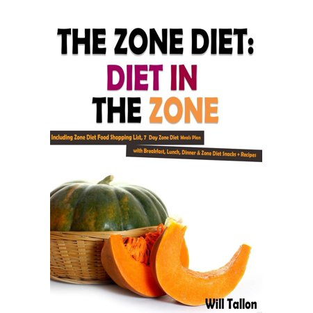 The Zone Diet: Diet in the Zone! Including Zone Diet Food Shopping List, 7 Day Zone Diet Meals Plan with Breakfast, Lunch, Dinner & Zone Diet Snacks + Recipes -
