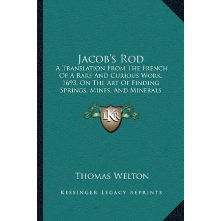 Jacob's Rod : A Translation from the French of a Rare and Curious Work, 1693, on the Art of Finding Springs, Mines, and Minerals (1870) (Jacobsen Rod)