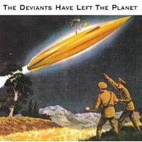 Deviants Have Left the Planet