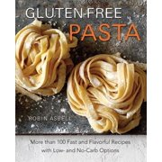 Gluten-Free Pasta : More than 100 Fast and Flavorful Recipes with Low- and No-Carb Options