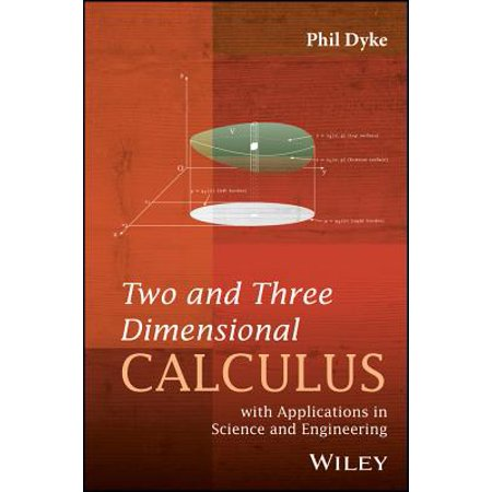 Two and Three Dimensional Calculus : With Applications in Science and (Application Of Integral Calculus In Electronics Engineering)