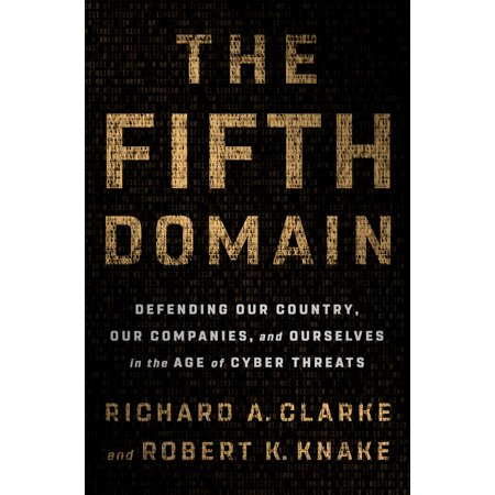 The Fifth Domain : Defending Our Country, Our Companies, and Ourselves in the Age of Cyber (The Domain Store Map)