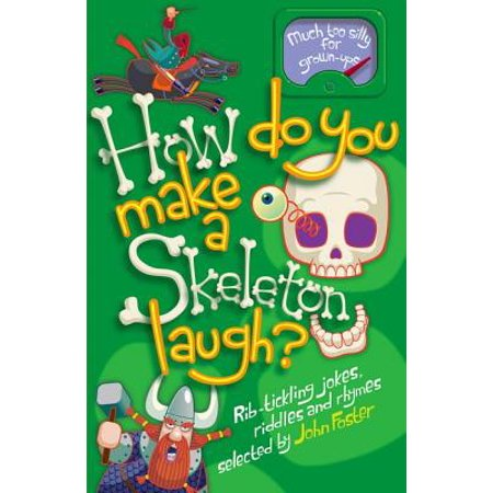 How Do You Make a Skeleton Laugh? : Rib-Tickling Jokes, Riddles, and Rhymes