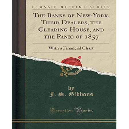 The Banks Of New York  Their Dealers  The Clearing House  And The Panic Of 1857  With A Financial Chart  Classic Reprint