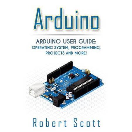 Arduino  Arduino User Guide For Operating System  Programming  Projects And More