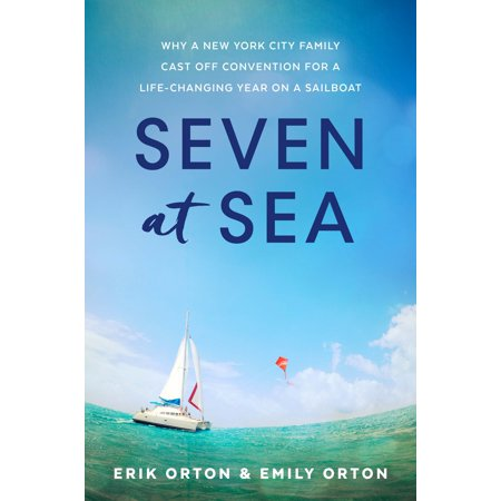 Seven at Sea : Why a New York City Family Cast Off Convention for a Life-Changing Year on a (For The Love Of New York Cast)